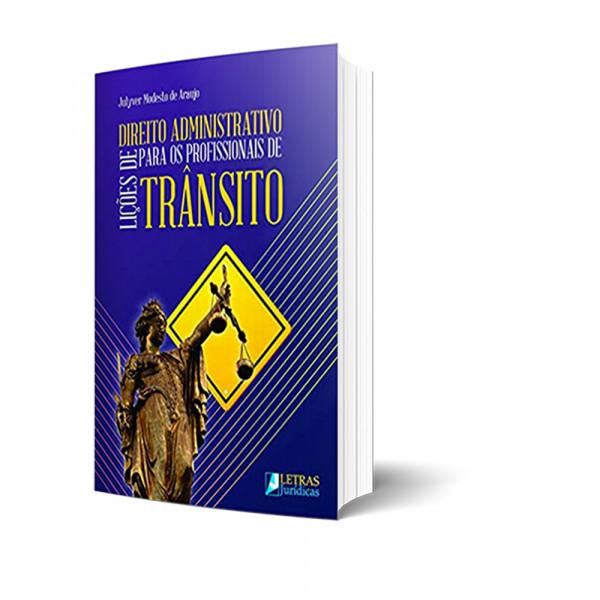 LIÇÕES DE DIREITO ADMINISTRATIVO PARA OS PROFISSIONAIS DE TRÂNSITO